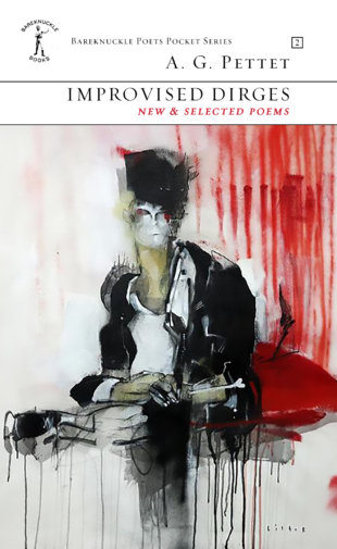 A. G. PETTET: IMPROVISED DIRGES New & Selected Poems (2015)